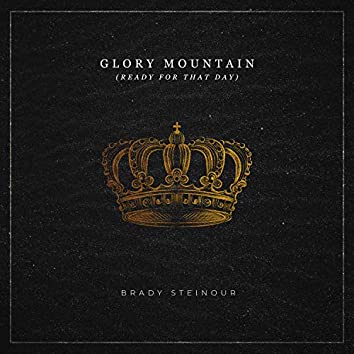 Glory Mountain (Ready for That Day)