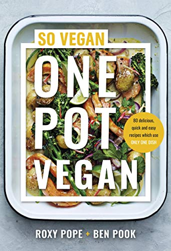 One Pot Vegan: 80 quick, easy and delicious plant-based recipes from the creators of SO VEGAN