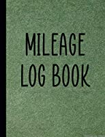 Mileage Log Book: Mileage Log for Taxes, Car Tracker for Business Mileage Tracker for Taxes, Daily Mileage Log Book, Odometer Tracker Log Book, Vehicle Mileage Journal for Business or Personal Taxes, Vehicle Expense Log, Truck Driver Journal, Car Taxes