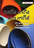 Crafts, Crafts, More Crafts: 101 Great Ideas for Youth and Childrens Clubs (101 Activities)
