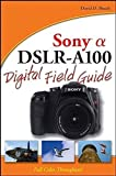 Sony Alpha DSLR-A100 Digital Field Guide by David D. Busch (2007-03-06)