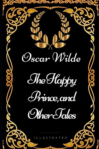 The Happy Prince, and Other Tales: By Oscar Wilde - Illustratedの詳細を見る