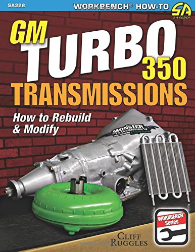 GM Turbo 350 Transmissions: How to Rebuild & Modify: How to Rebuild and Modify