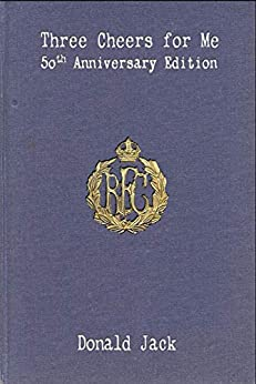 Three Cheers for Me: The Journals of Bartholomew Bandy, R. F. C. by [Donald Jack]