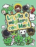 La vita è migliore con Mari: Libro da colorare sulla cannabis - Libro da colorare psichedelico