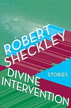 Divine Intervention: Stories by [Robert Sheckley]