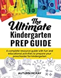 The Ultimate Kindergarten Prep Guide: A complete resource guide with fun and educational activities to prepare your preschooler for kindergarten