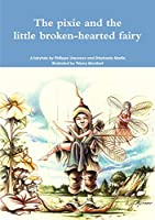 The pixie and the little broken-hearted fairy.