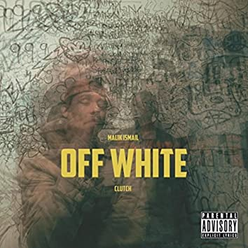 Off White (feat. Clutch)