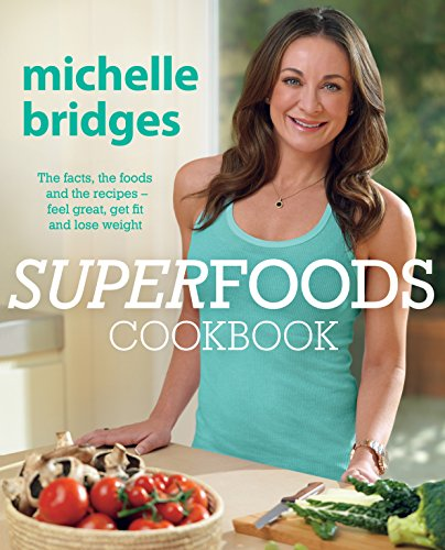 Download Superfoods Cookbook: The Facts, the Foods and the Recipes: Feel Great, Get Fit and Lose Weight 0670077763