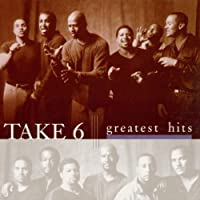 Take 6 - The Greatest Hits by TAKE 6 (1999-06-30)