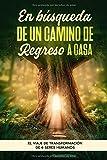 En búsqueda de un camino de regreso a casa: El viaje de transformación de 6 seres humanos (Spanish Edition)
