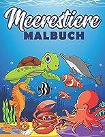 Meerestiere malbuch: Ausmalbuch fuer Kinder. Malbuch fuer Jungen und Maedchen. Delfin, Wal, Hai, Seepferdchen, Krake, Fisch... zum Ausmalen.