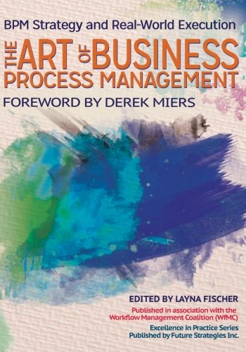 The Art of Business Process Management: BPM Strategy and Real-World Execution