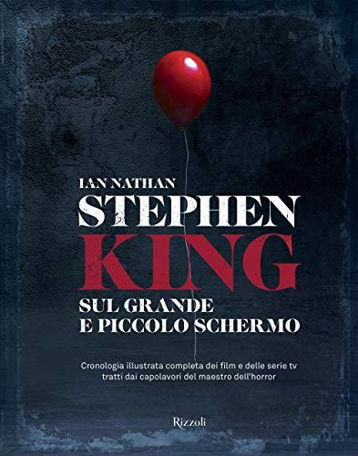 Stephen King sul grande e piccolo schermo. Cronologia illustrata completa dei film e delle serie Tv tratti dai capolavori del maestro dell'horror. Ediz. illustrata