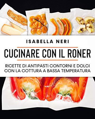 Cucinare con il Roner: ricette di antipasti, contorni e...