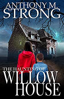 The Haunting of Willow House by [Anthony M. Strong]
