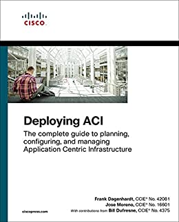 [Frank Dagenhardt, Jose Moreno, Bill Dufresne]のDeploying ACI: The complete guide to planning, configuring, and managing Application Centric Infrastructure (English Edition)