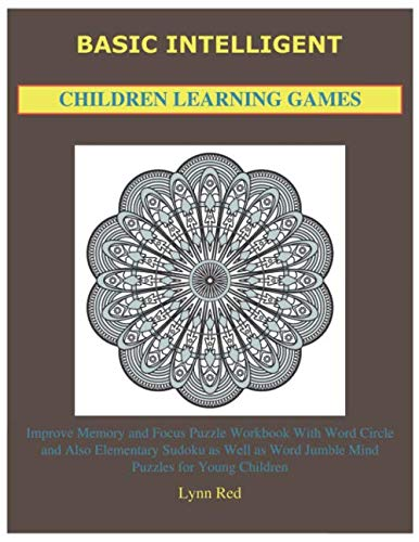 Basic Intelligent Children Learning Games: Improve Memory and Focus Puzzle Workbook With Word Circle and Also Elementary Sudoku as Well as Word Jumble Mind Puzzles for Young Children