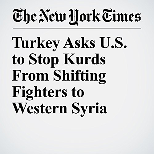 Turkey Asks U.S. to Stop Kurds From Shifting Fighters to Western Syria copertina