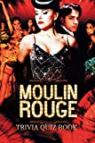 Moulin Rouge!: Trivia Quiz Book