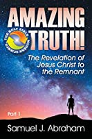 Amazing Truth!: The Revelation of Jesus Christ to the Remnant