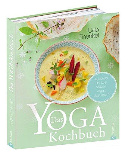 Das Yoga-Kochbuch: Ayurveda – Rohkost – Vollwert – vegan – vegetarisch