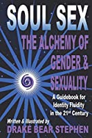 Soul Sex: The Alchemy of Gender & Sexuality 0986249815 Book Cover