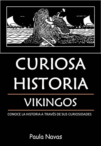 Curiosa Historia: Vikingos: Conoce la historia a través de sus curiosidades