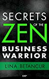 Secrets of the Zen Business Warrior: 7 Steps to Grow your Business, Feel Excited, and Stay Motivated