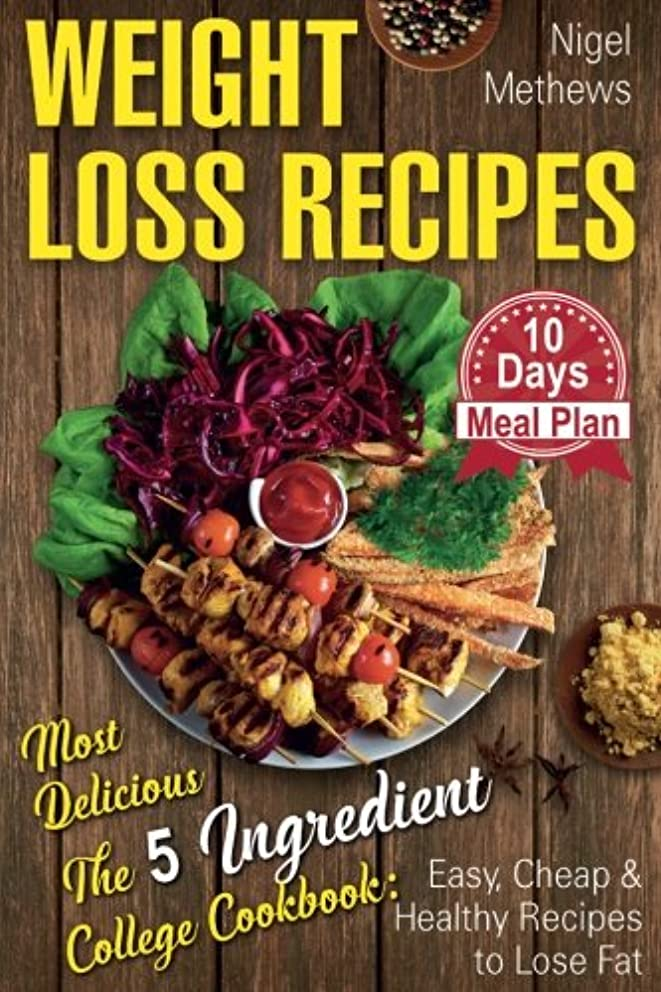 Weight Loss Recipes: Most Delicious The 5-Ingredient College Cookbook: Easy, Cheap, & Healthy Recipes to Lose Fat . 10 Day Meal Plan (weight loss book, 5 ingredient healthy cookbook)