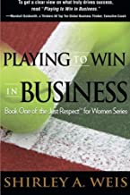 Playing to Win in Business (Just Respect for Women) (Volume 1)