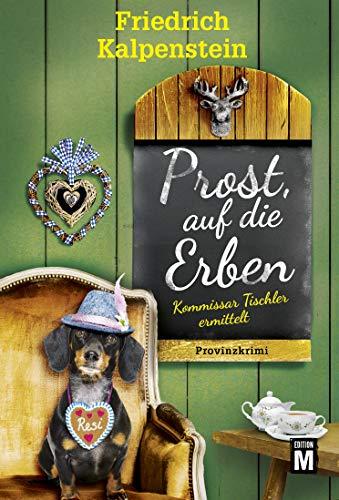 Prost, auf die Erben (Kommissar Tischler ermittelt 2)
