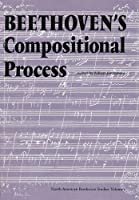 Beethoven's Compositional Process (NORTH AMERICAN BEETHOVEN STUDIES)