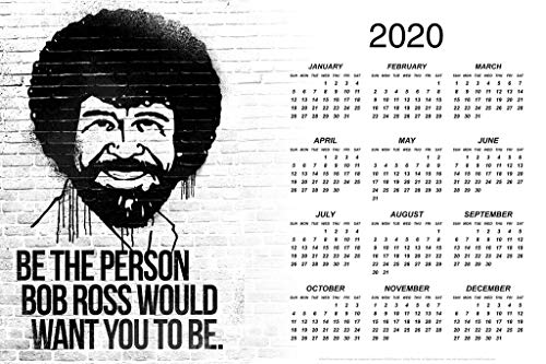 Be The Person Bob Ross Would Want You to Be Day Monthly 2020 Wall Calendar Poster 12x18 Inch