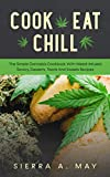 Cook, Eat, Chill: The Simple Cannabis Cookbook With Weed-Infused Savory, Desserts, Treats And Sweets Recipes