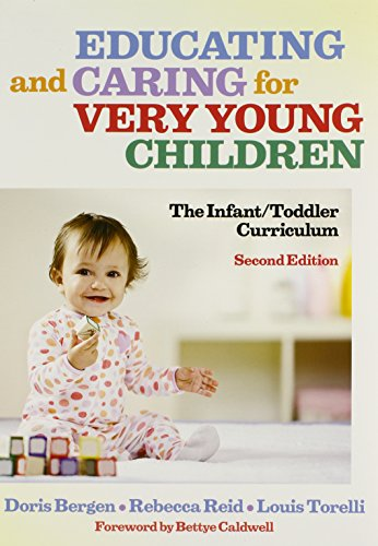 Educating and Caring for Very Young Children: The Infant/Toddler Curriculum, Second Edition (Early Childhood Education S