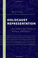 Holocaust Representation: Art Within the Limits of History and Ethics