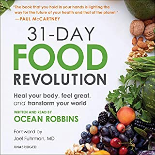 31-Day Food Revolution     Heal Your Body, Feel Great, and Transform Your World              Autor:                                                                                                                                 Ocean Robbins,                                                                                        Joel Fuhrman - foreword                               Sprecher:                                                                                                                                 Ocean Robbins                      Spieldauer: 9 Std. und 44 Min.     Noch nicht bewertet     Gesamt 0,0