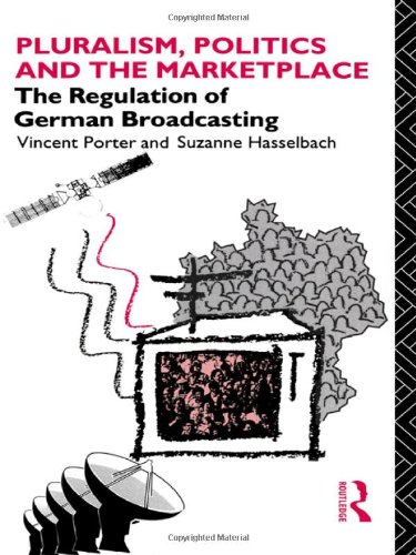 Pluralism, Politics and the Marketplace: The Regulation of German Broadcasting (Communication and Society)