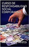 CURSO DE RESPONSABILIDAD SOCIAL CORPORATIVA: Manual Práctico de RSC y Desarrollo Sostenible para Empresas y Administraciones Públicas