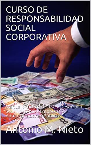 CURSO DE RESPONSABILIDAD SOCIAL CORPORATIVA: Manual Práctico de RSC y