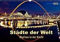 Staedte der Welt - Skylines in der Nacht (Wandkalender 2022 DIN A3 quer): Staedte, die nicht schlafen, eingehuellt in ein ewiges Lichtermeer. (Monatskalender, 14 Seiten )