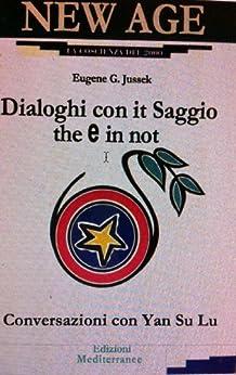 Dialoghi con il Saggio che e in noi: Conversazioni con Yan Su Lu (Italian Edition) por [Paola Giovetti, Jess Stearn, Elisabeth Kübler-Ross]