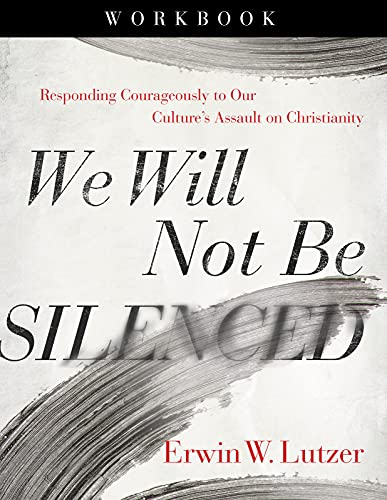 We Will Not Be Silenced Workbook: Responding Courageously to Our Culture's Assault on Christianity