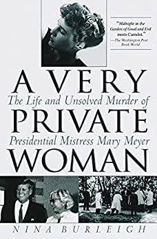 A Very Private Woman: The Life and Unsolved Murder of Presidential Mistress Mary Meyer by [Nina Burleigh]