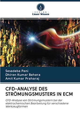 CFD-ANALYSE DES STRÖMUNGSMUSTERS IN ECM: CFD-Analyse von Strömungsmustern bei der elektrochemischen Bearbeitung für verschiedene Werkzeugformen