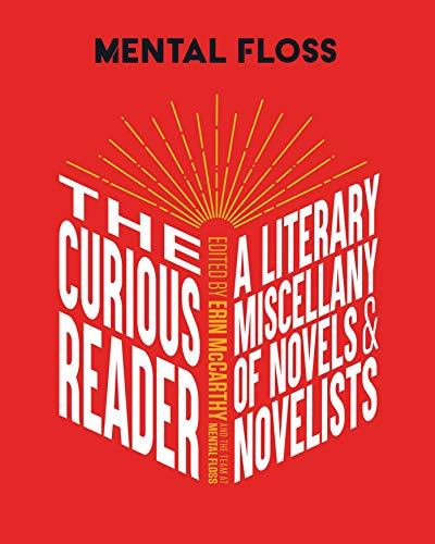 Compare Textbook Prices for Mental Floss: The Curious Reader: | Facts About Famous Authors and Novels | Book Lovers and Literary Interest | A Literary Miscellany of Novels & Novelists  ISBN 9781681887555 by McCarthy & the team at Mental Floss, Erin
