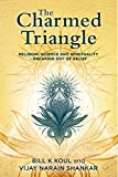 The Charmed Triangle: Religion, Science and Spirituality - Breaking Out of Belief