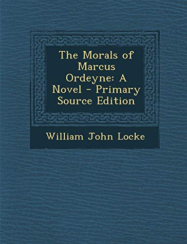 The Morals of Marcus Ordeyne: A Novel - Primary Source Edition